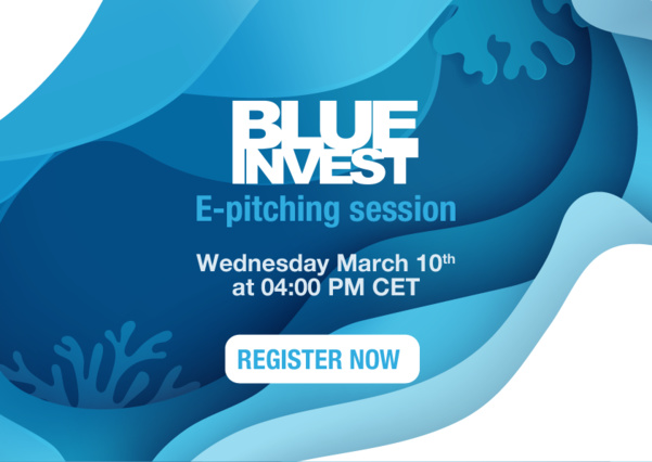 Join us for the 6th edition of the BlueInvest e-pitch session on March 10th at 04:00 PM CET