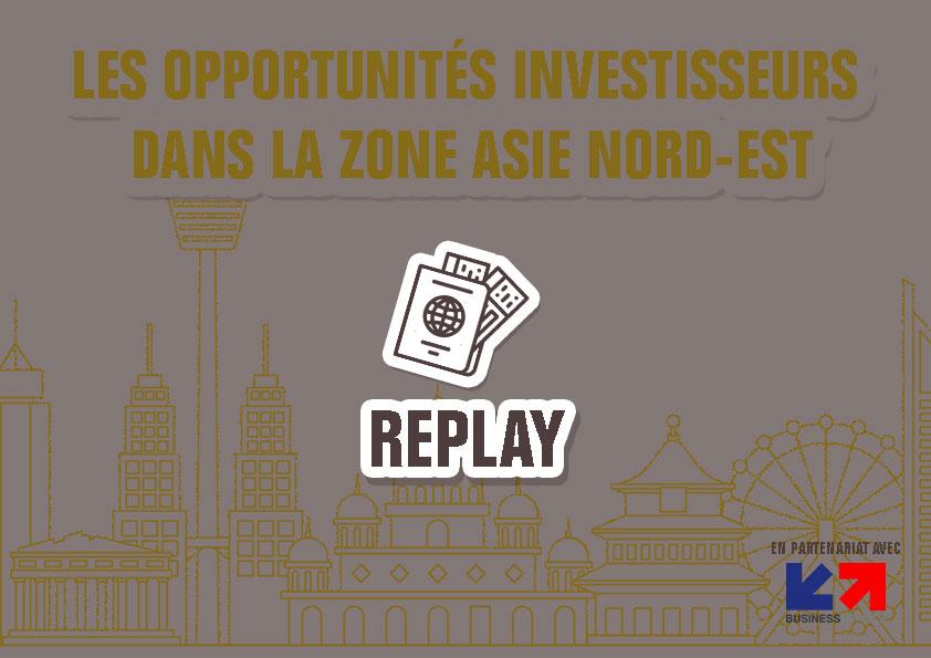 """Webinaire """"Opportunité d'investissements dans la zone Asie du Nord-Est"""" - Accédez au replay !"""